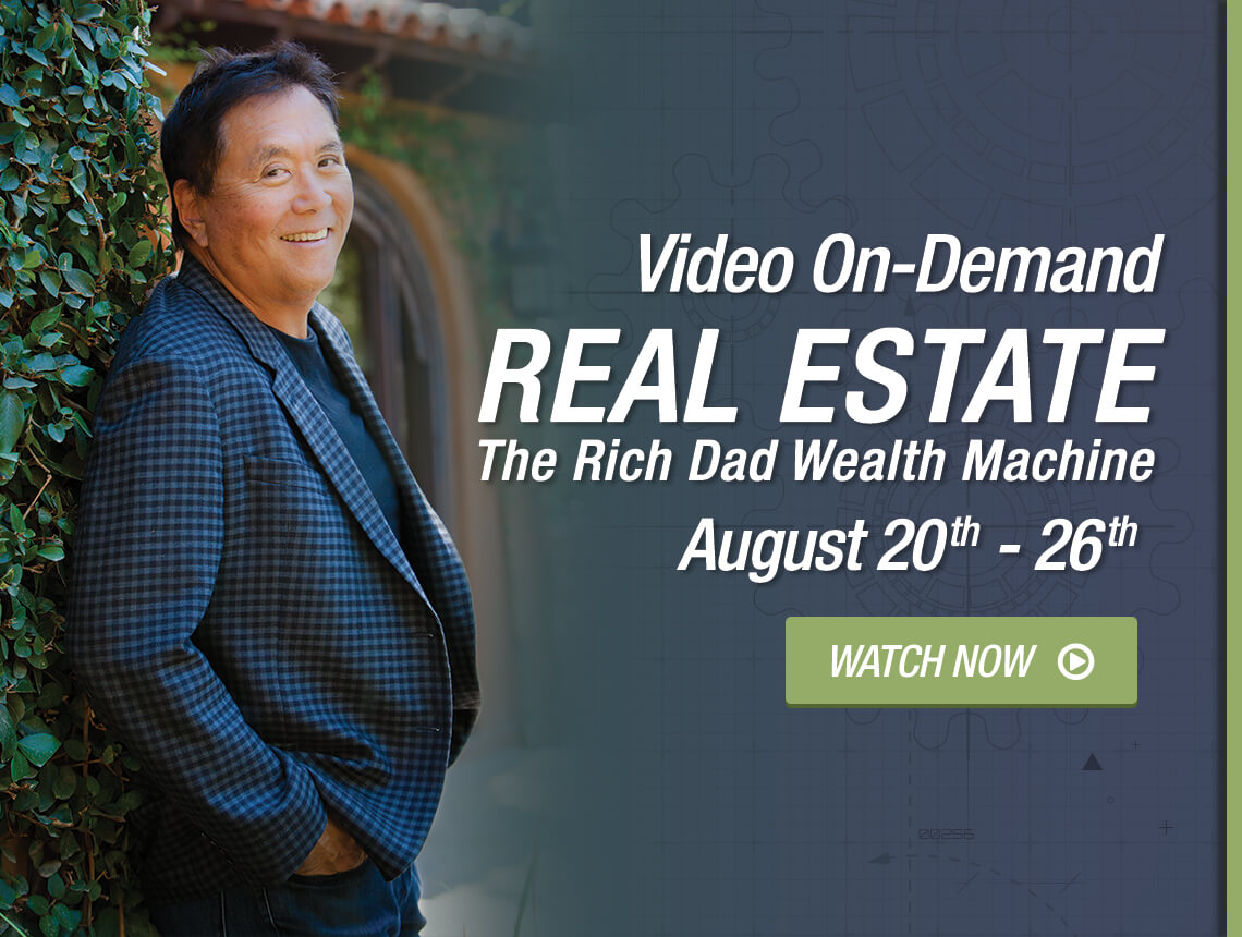 Video On-Demand: Real Estate, The Rich Dad Wealth Machine. WATCH NOW!