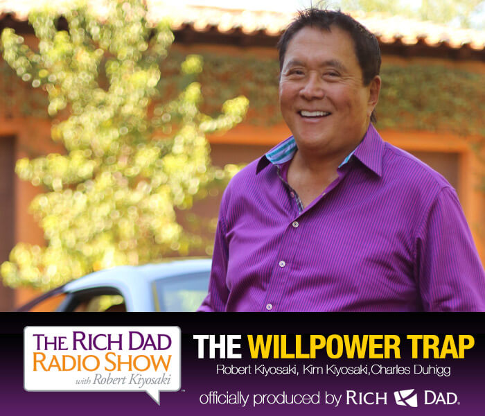 The Willpower Trap by Robert Kiyosaki & Charles Duhigg