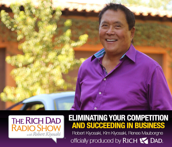 Eliminating Your Competition by Robert Kiyosaki, Kim Kiyosaki & Renee Mauborgne