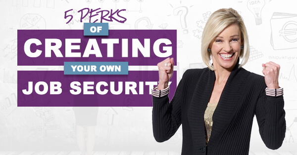 5 Perks of Creating Your Own Job Security