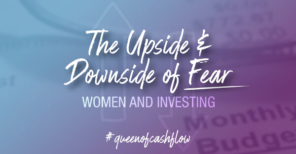 Women and Investing: The Upside and Downside of Fear