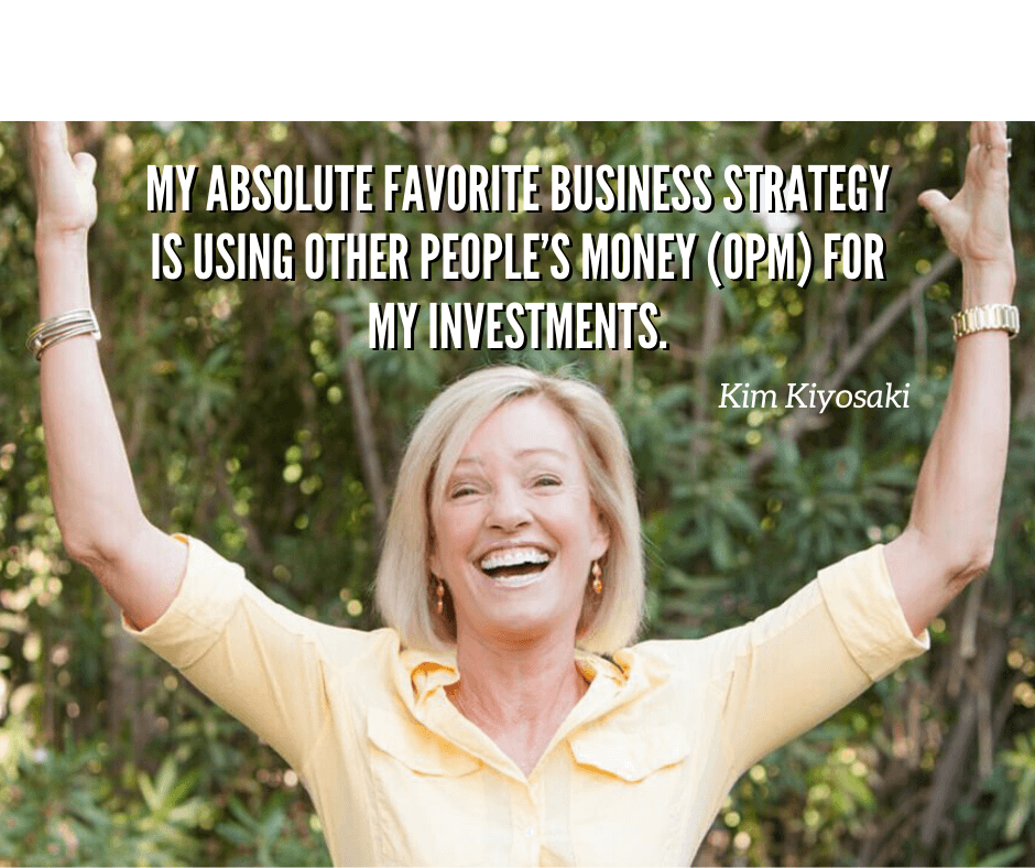 My absolute favorite business strategy is using other people's money (OPM) for my investments