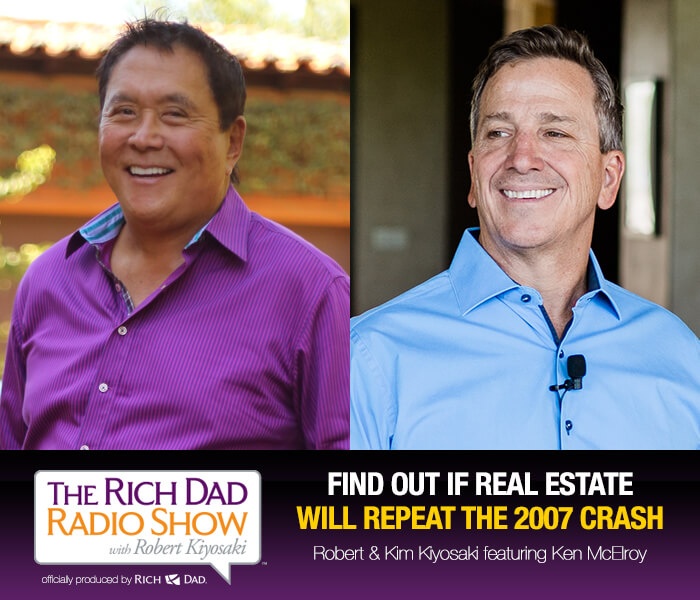 Find Out If Real Estate Will Repeat The 2007 Crash with Robert Kiyosaki
