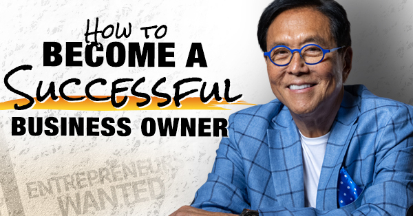 How to Become a Successful Business Owner by Robert Kiyosaki
