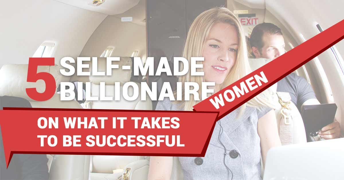 Five Self-Made Billionaire Women on What it Takes to Be Successful