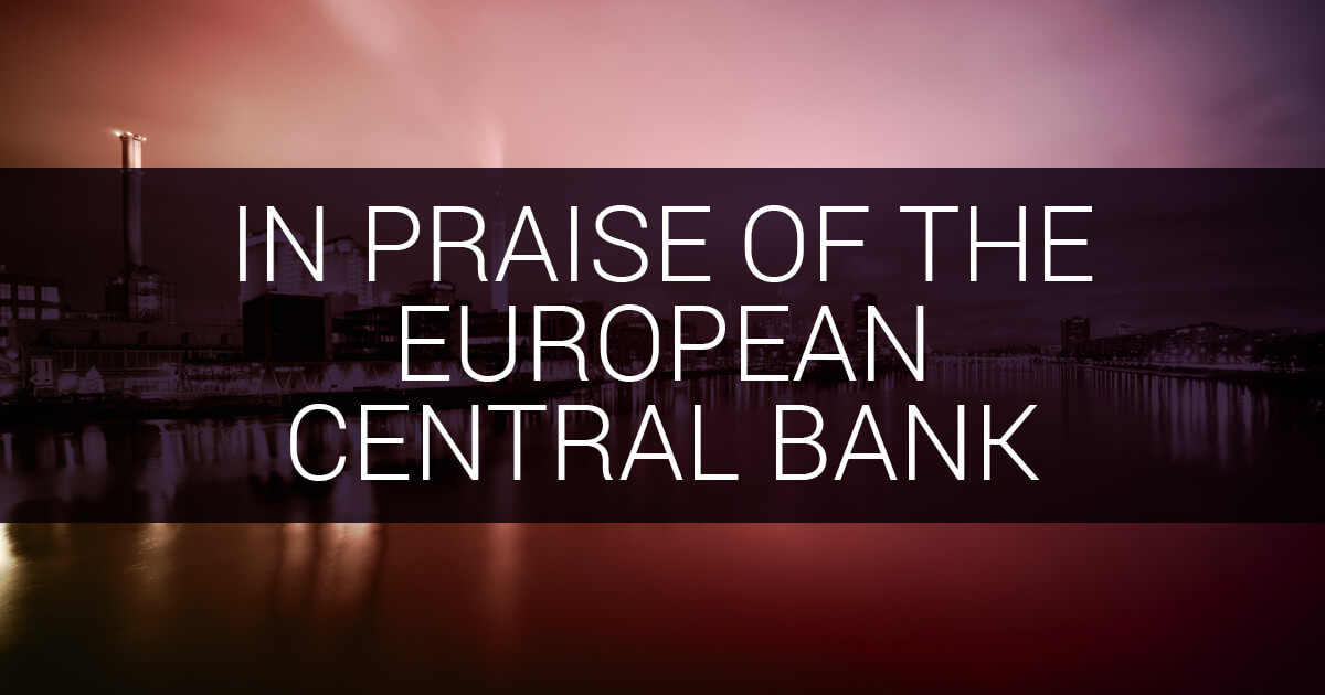 In Praise Of The European Central Bank