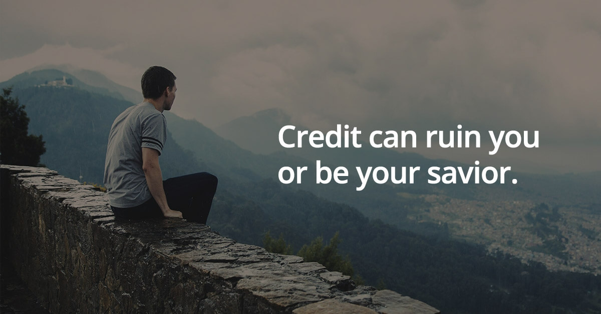 Credit can ruin you or be your savior