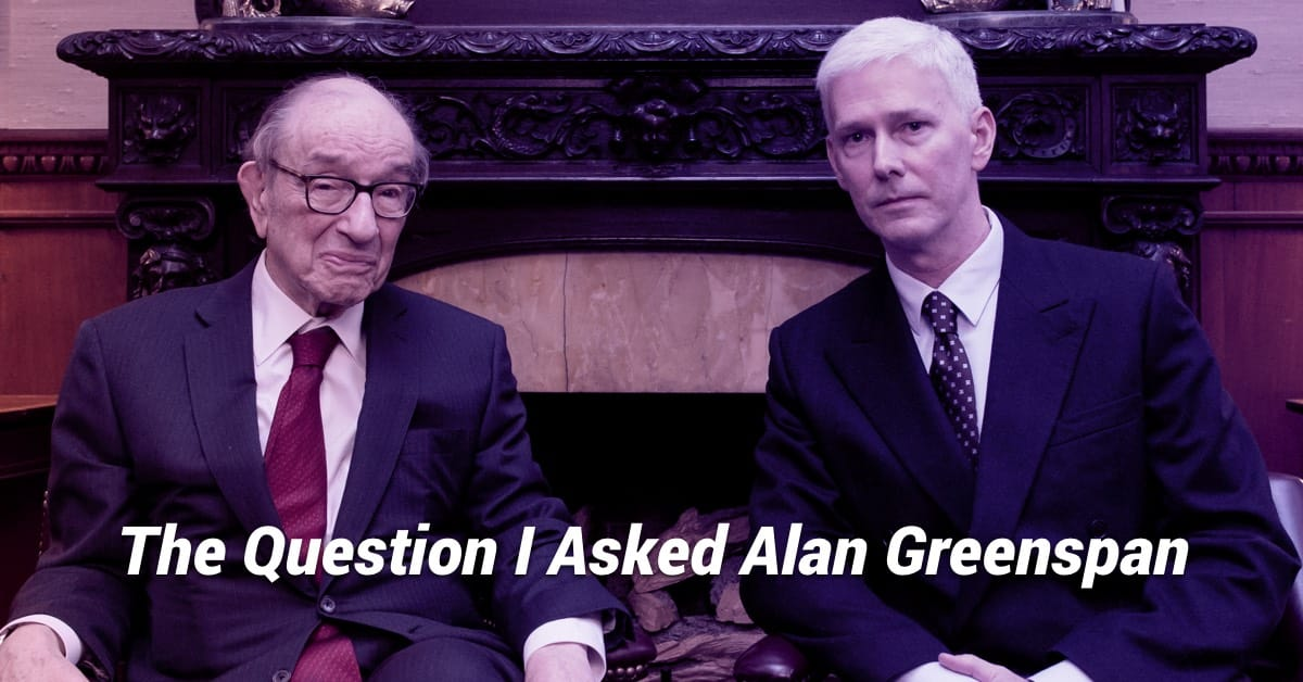 The Question I Asked Alan Greenspan