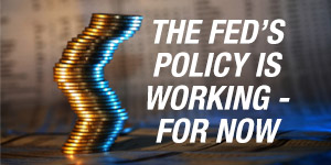 The Fed's Policy Is Working – For Now image