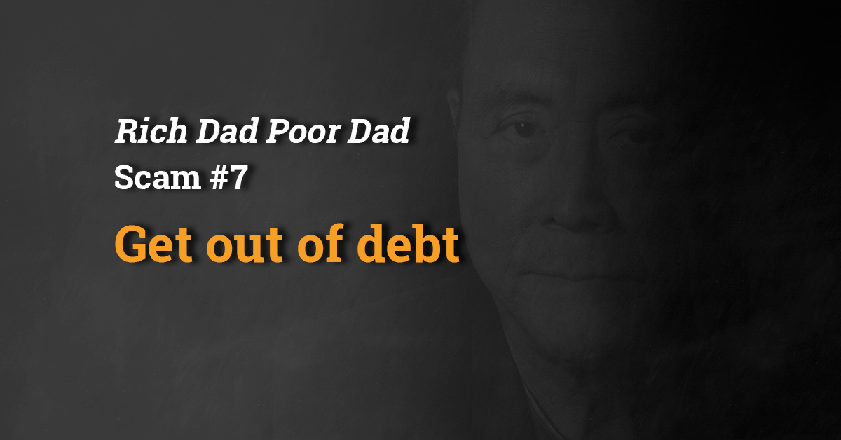 Rich Dad Scam #7: Get Out Of Debt image