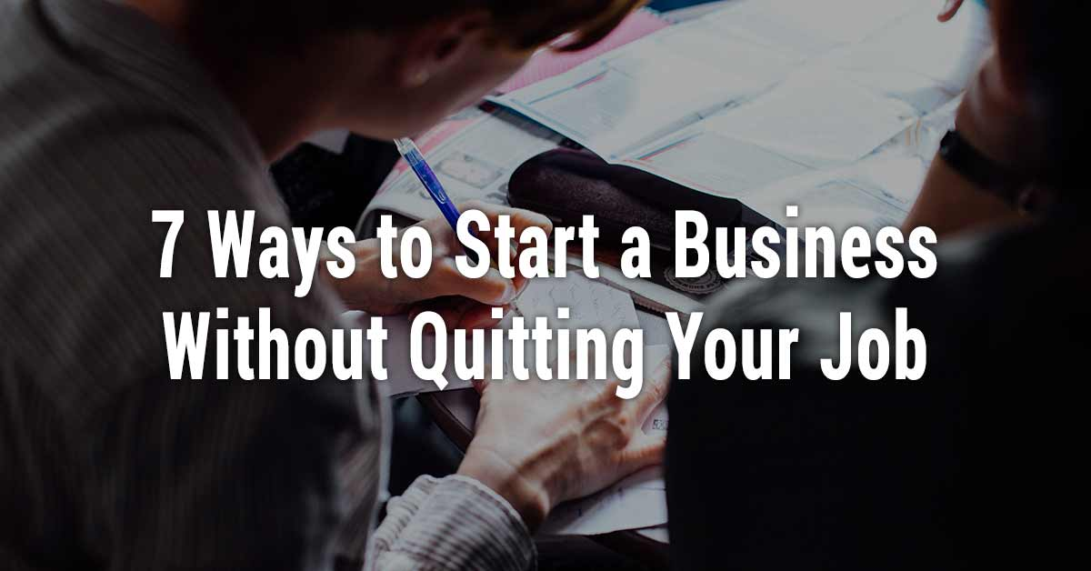 Seven Ways to Start a Business Without Quitting Your Job
