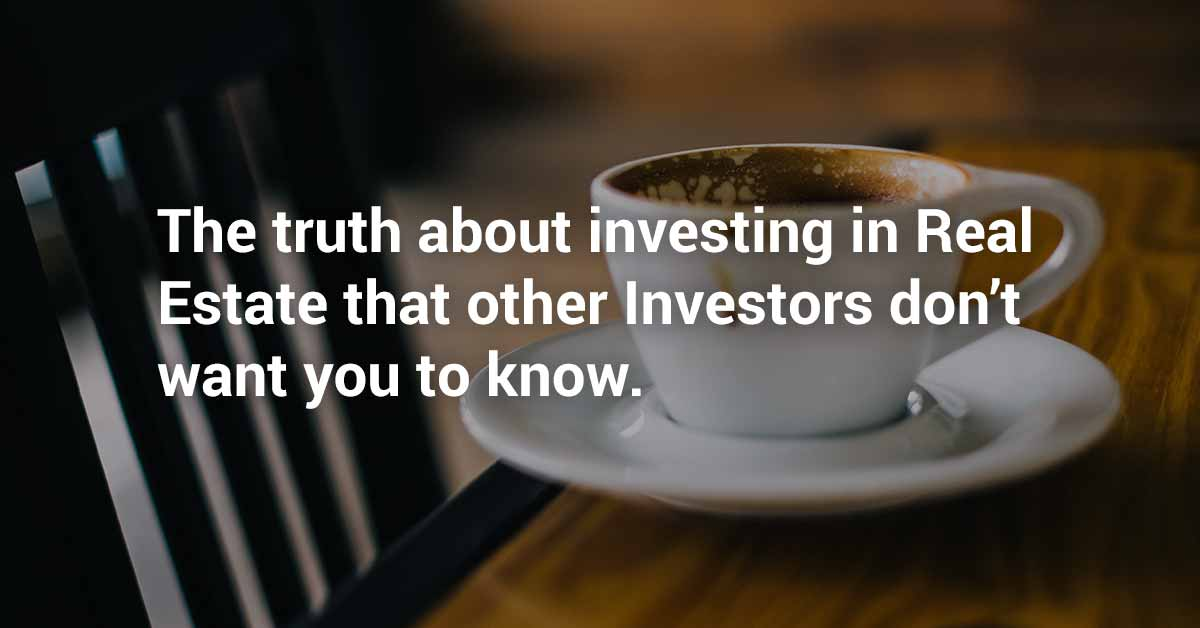 The truth about investing in real estate that other investors don't want you to know.