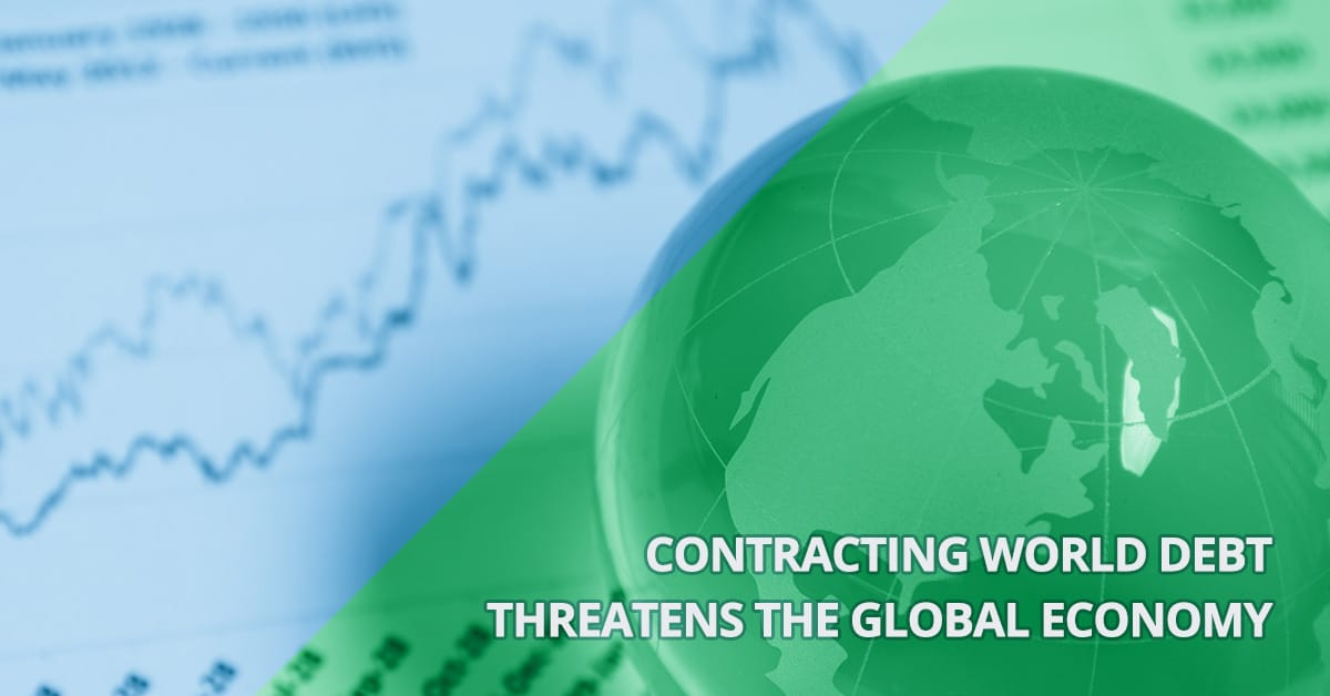 Contracting World Debt Threatens The Global Economy