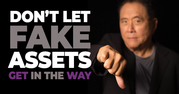 Most of Your Assets Are Fake by Robert Kiyosaki