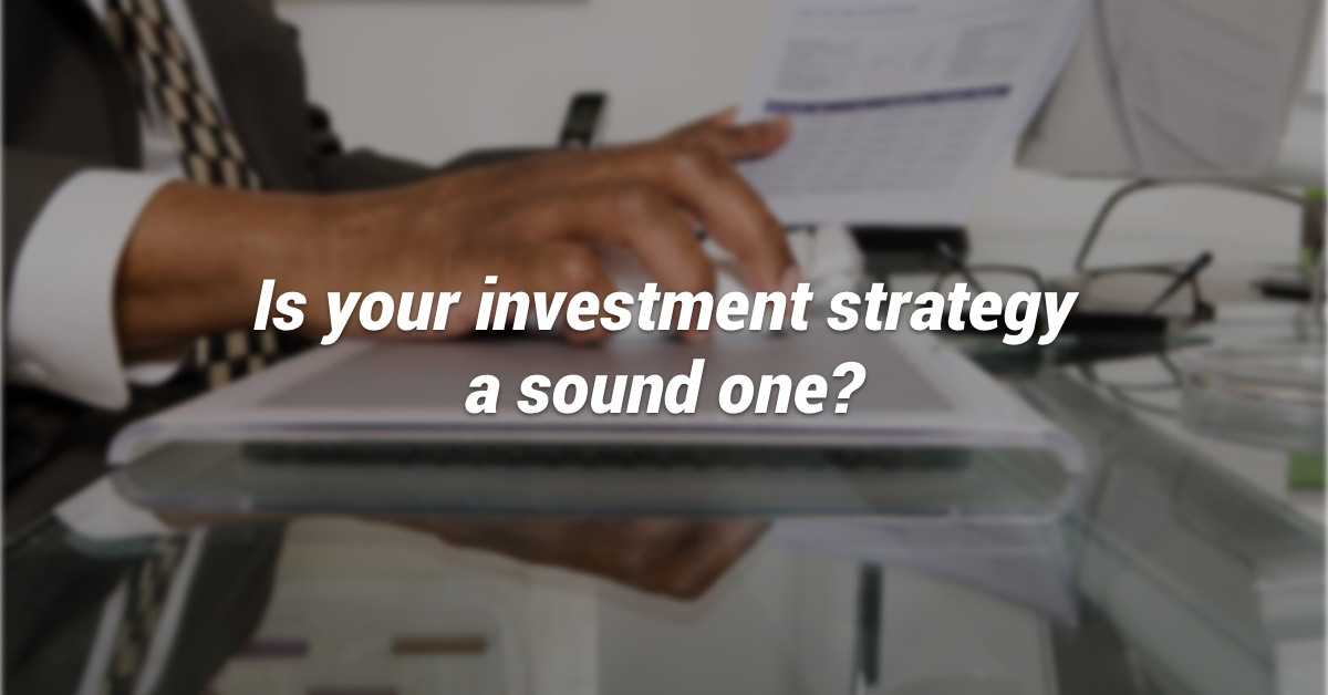 Is your investment strategy a sound one?