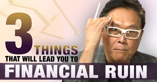 Three Fake Things that Could Ruin You Financially by Robert Kiyosaki