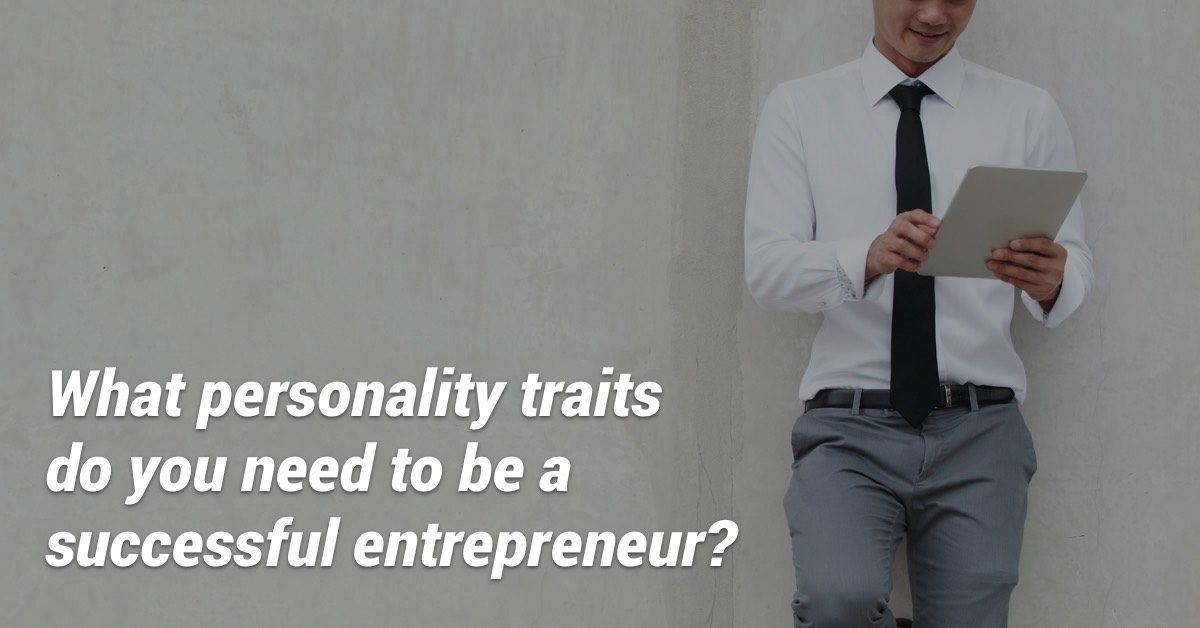 Five Personality Traits of Successful Entrepreneurs