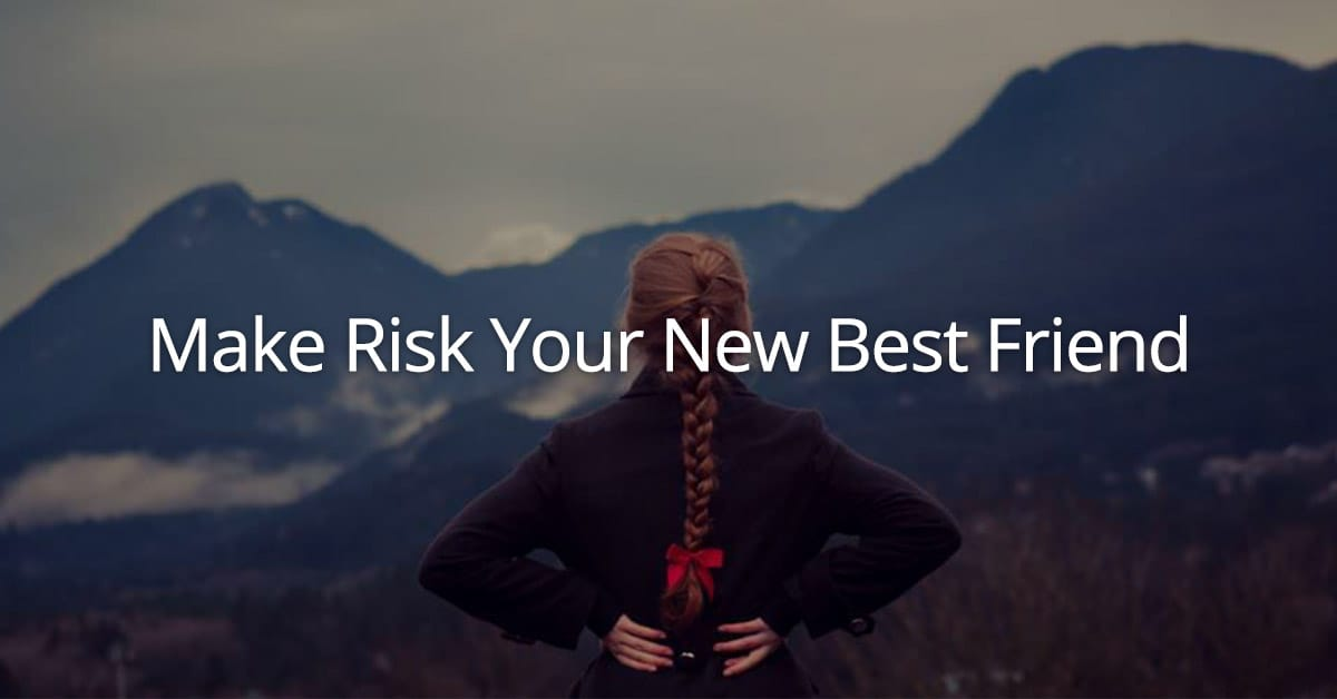 Make Risk Your New Best Friend